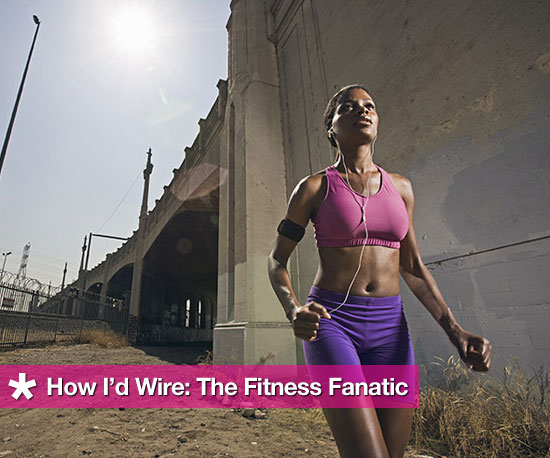 How I'd Wire: The Fitness Fanatic