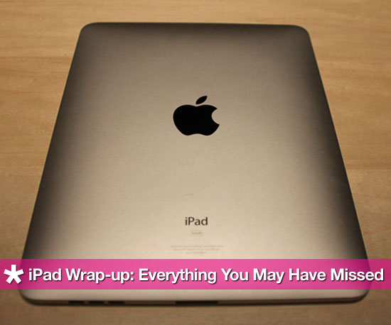 iPad Wrap-Up: Everything You Might Have Missed