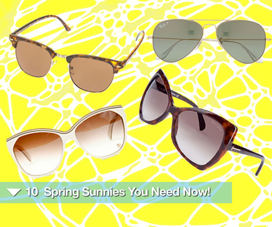 10 Super Fab Spring Sunnies You Need Now!