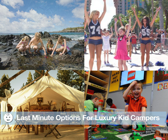 Last Minute Options For Luxury Kid Campers