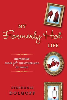 Interview With Stephanie Dolgoff, Author of My Formerly Hot Life