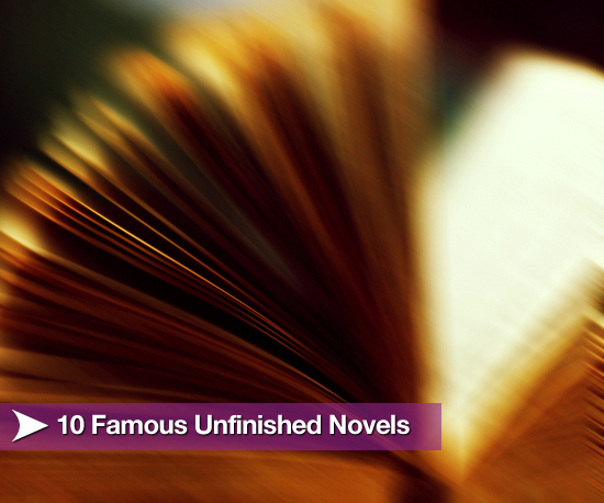 10 Famous Unfinished Novels