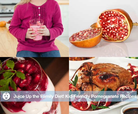 Juice Up the Family Diet! Kid-Friendly Pomegranate Recipes