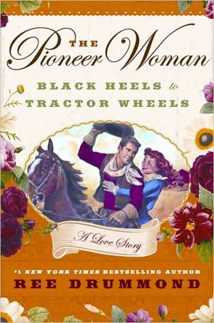 The Pioneer Woman: Black Heels to Tractor Wheels — A Love Story