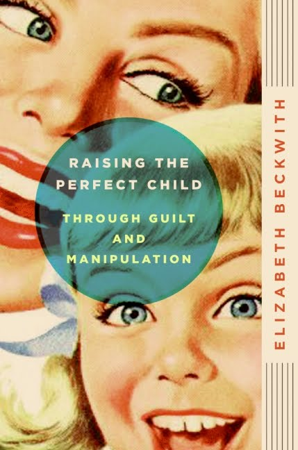 Raising the Perfect Child Through Guilt and Manipulation ($11)