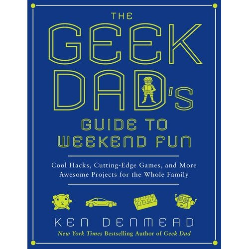 The Geek Dad's Guide to Weekend Fun ($11)