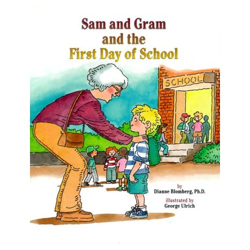 Sam and Gram and the First Day of School: A Story to Answer a Child&#039;s Questions &amp; Soothe Fears about School ($15)
