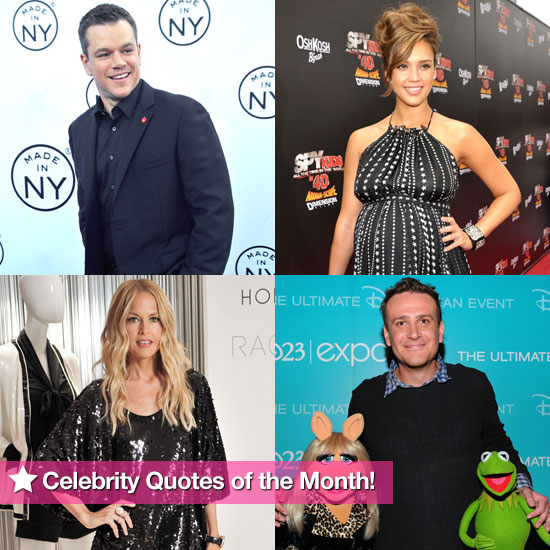 Matt Damon's Family Nickname, Jason Segel's Baby Fear, and Jessica Alba on Movie-Star Motherhood: Celebrity Quotes of the Month!