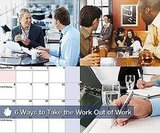 6 Ways to Take the Work Out of Work