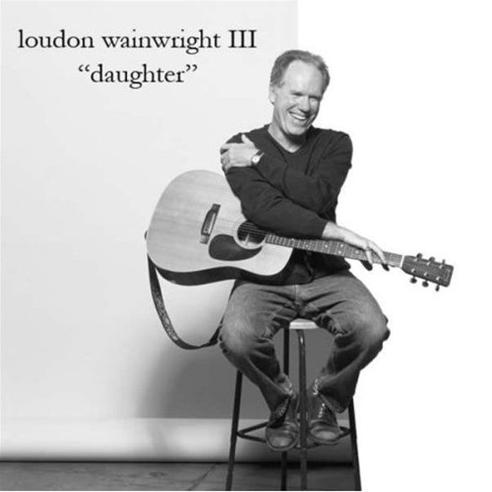"""Daughter"" by Loudon Wainwright III"