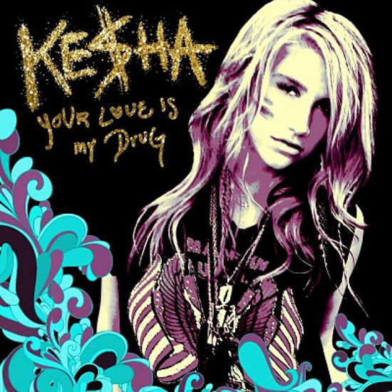 """Your Love Is My Drug"" by Ke$ha"