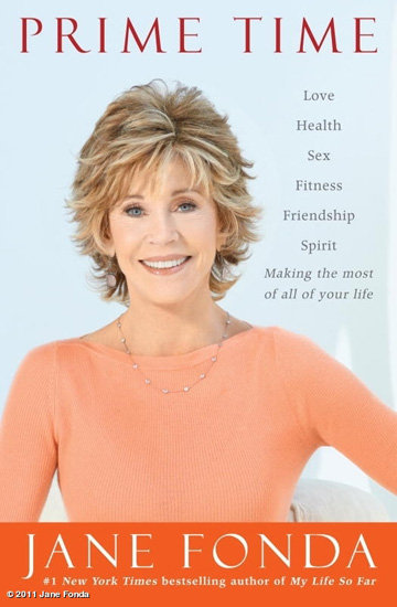 Prime Time Workout pioneer Jane Fonda's self-help book Prime Time: Love, Health, Sex, Fitness, Friendship, Spirit — Making the Most of All of Your Life offers advice for living a successful and mature life.
