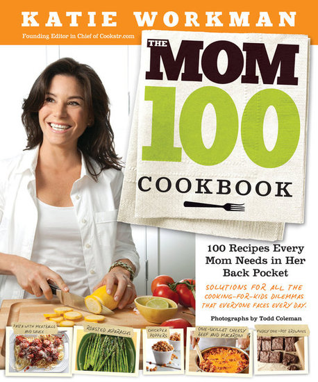 The Mom 100: The Must-Have Recipes That Every Mom Needs in Her Back Pocket