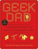 Geek Dad: Awesomely Geeky Projects and Activities For Dads and Kids to Share ($12)