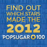Find Out Which Stars Made the 2012 POPSUGAR 100!