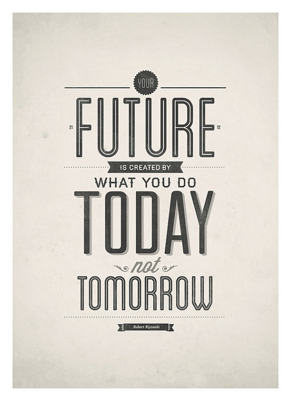 I love all the different fonts in this simple but powerful Your Future Is Created by Today print ($19).