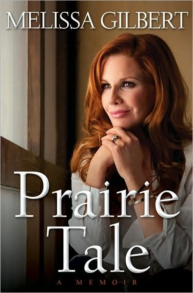Prairie Tale: A Memoir is the story of Little House on the Prairie's Melissa Gilbert, who talks about her star-studded relationships and a struggle with addiction.
