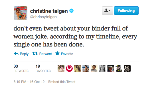 Chrissy doesn't think there are any more binders full of women jokes left.