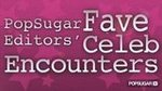 Best of 2010: PopSugar Editors' Fave Celeb Encounters