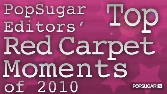 Video: PopSugar Editors' Top Red Carpet Moments of 2010
