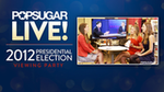 Watch PopSugar's LIVE Election Night Viewing Party Now!