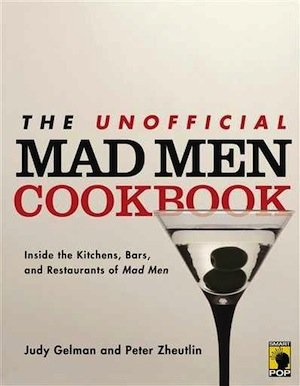 The Unofficial Mad Men Cookbook: Inside the Kitchens, Bars, and Restaurants of Mad Men ($13)