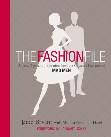 The Fashion File: Advice, Tips, and Inspiration From the Costume Designer of Mad Men ($21)