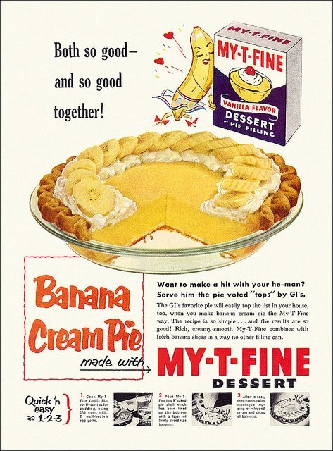 We go together like bananas and pie.