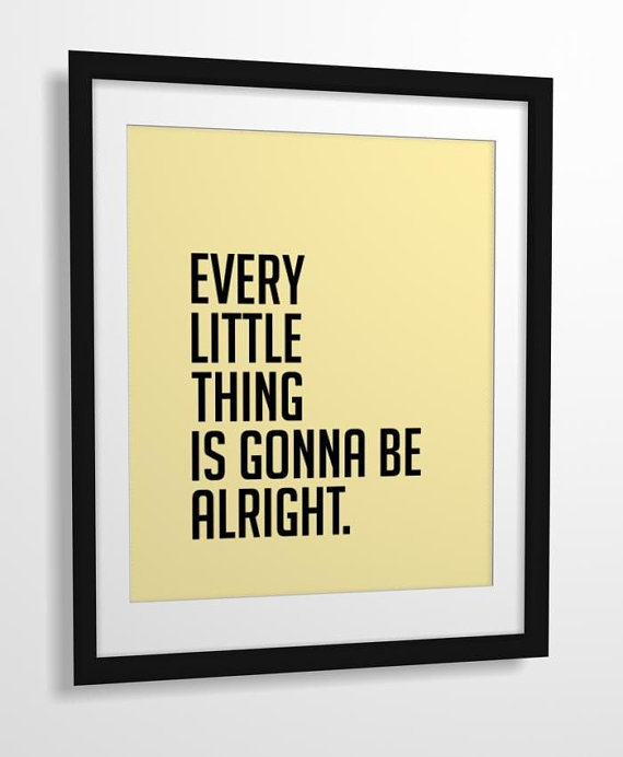 Everyone needs a Bob Marley reminder that Every Little Thing Is Gonna Be Alright ($11). Luckily, this minimalist print leaves the rasta colors out of the picture.
