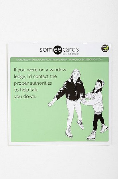 The Someecards 2013 wall calendar ($14) will bring some sharp sarcasm to her every day.