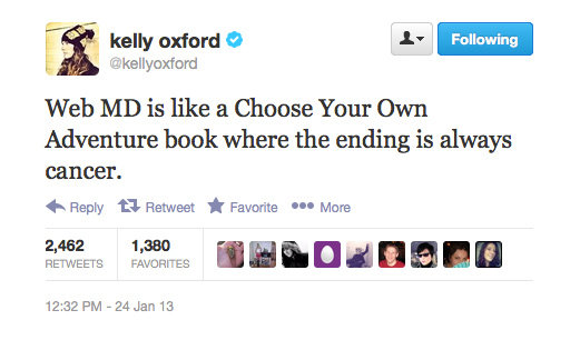 True, that. Kelly Oxford reminds us why we should never visit Dr. Google.