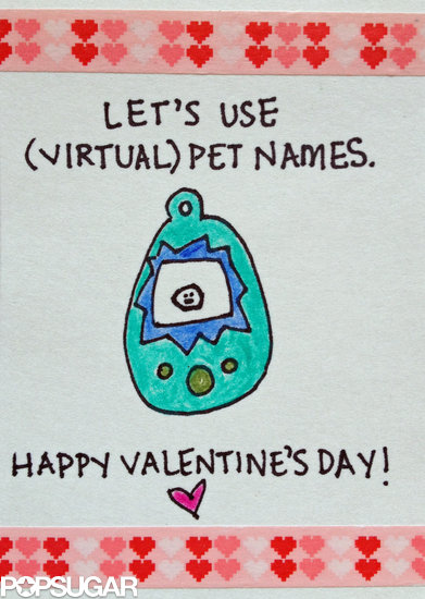 Let's use (virtual) pet names. Click here for a free printable Tamagotchi valentine. Artwork: Laura Marie Meyers