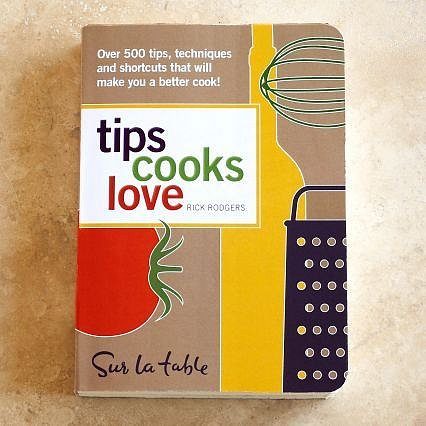 Tips Cooks Love by Sur La Table® & Rick Rodgers