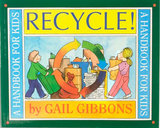 Recycle! A Handbook For Kids