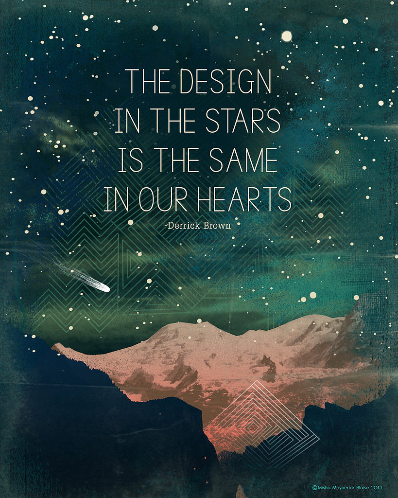 "This dreamy print features an excerpt from Derrick Brown's poem ""A Finger, Two Dots Then Me"": ""The design in the stars is the same in our hearts"" ($22)."
