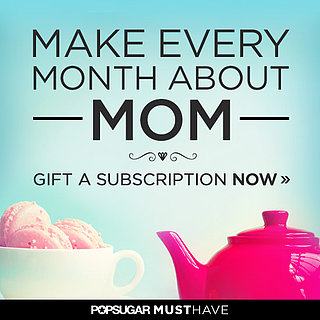 POPSUGAR Must Have Box For Mother's Day