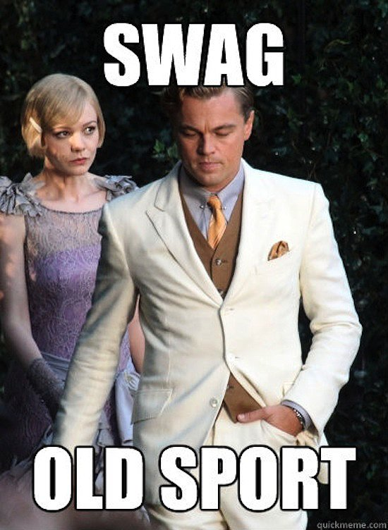 """Old sport"" — Gatsby's favorite phrase — isn't really condescending at all, especially since he has . . . not much swag at all.  Source: QuickMeme.com"