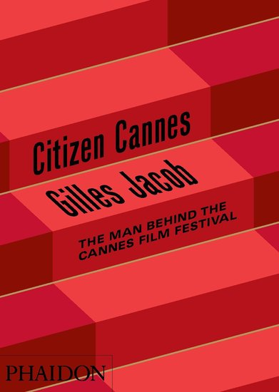 Citizen Cannes: The Man Behind the Cannes Film Festival