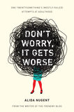 "Don't Worry, It Gets Worse Don't Worry, It Gets Worse: One Twentysomething's (Mostly Failed) Attempts at Adulthood by Alida Nugent follows her realization that postgrad life wasn't quite what she thought it would be. The humorous collection of essays is about transitioning from collegiate life to becoming a ""mature and responsible adult that definitely never eats peanut butter straight from the jar and considers it a meal."""