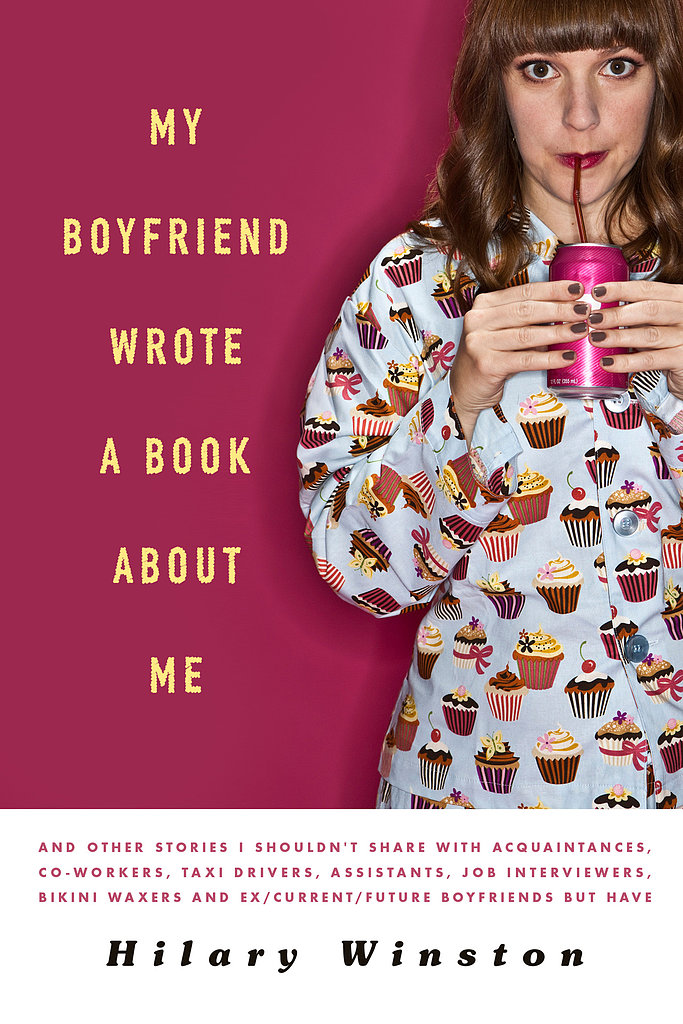 "My Boyfriend Wrote a Book About Me TV writer Hilary Winston shares about the time her ex wrote a novel about their relationship calling her the ""fat-assed girlfriend"" and other dating misadventures in her autobiographical My Boyfriend Wrote a Book About Me: And Other Stories I Shouldn't Share With Acquaintances, Coworkers, Taxi Drivers, Assistants, Job Interviewers, and Ex/Current/Future Boyfriends but Have."