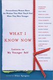 What I Know Now: Letters to My Younger Self If you need some encouraging words of wisdom from other women who've survived their 20s, then you should pick up Ellyn Spragins's What I Know Now: Letters to My Younger Self, a collection of 41 heartfelt letters by famous women to their younger selves.