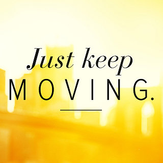 Just Keep Moving Quote