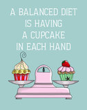 A balanced diet is having a cupcake in each hand ($26)