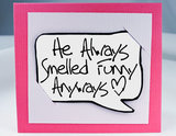 Did she have her very own Pepé Le Pew? The best part about the He Always Smelled Funny Anyways card ($3) besides the message is that it doubles as a magnet.