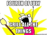 Let's just start calling it the grill-everything day.  Source: Meme Generator
