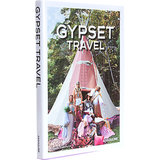 Gypset Travel ($45) explores the roaming ways of gypsy jet-setters around the globe.