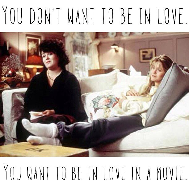 Sometimes we forget to base love in reality. Wise words from Sleepless in Seattle. Source: Instagram user popsugarlove, Sony Pictures