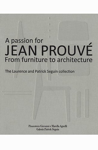 Agnelli-Patrick Seguin 'A Passion for Jean Prouvé: From Furniture to Architecture'