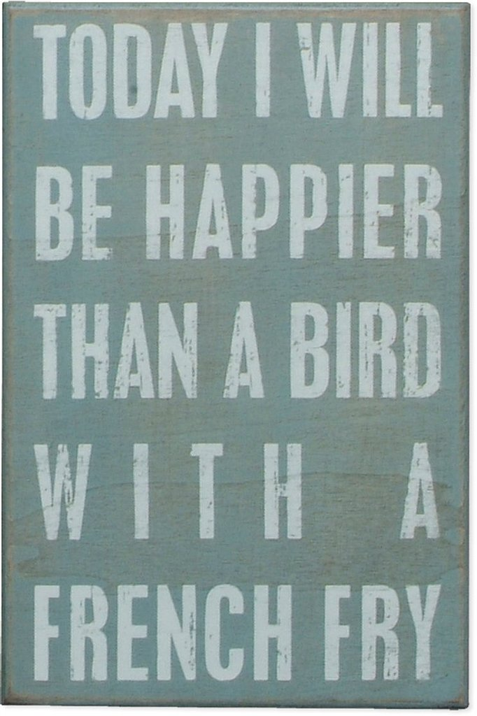 """Today I Will Be Happier Than a Bird With a French Fry"" Sign"