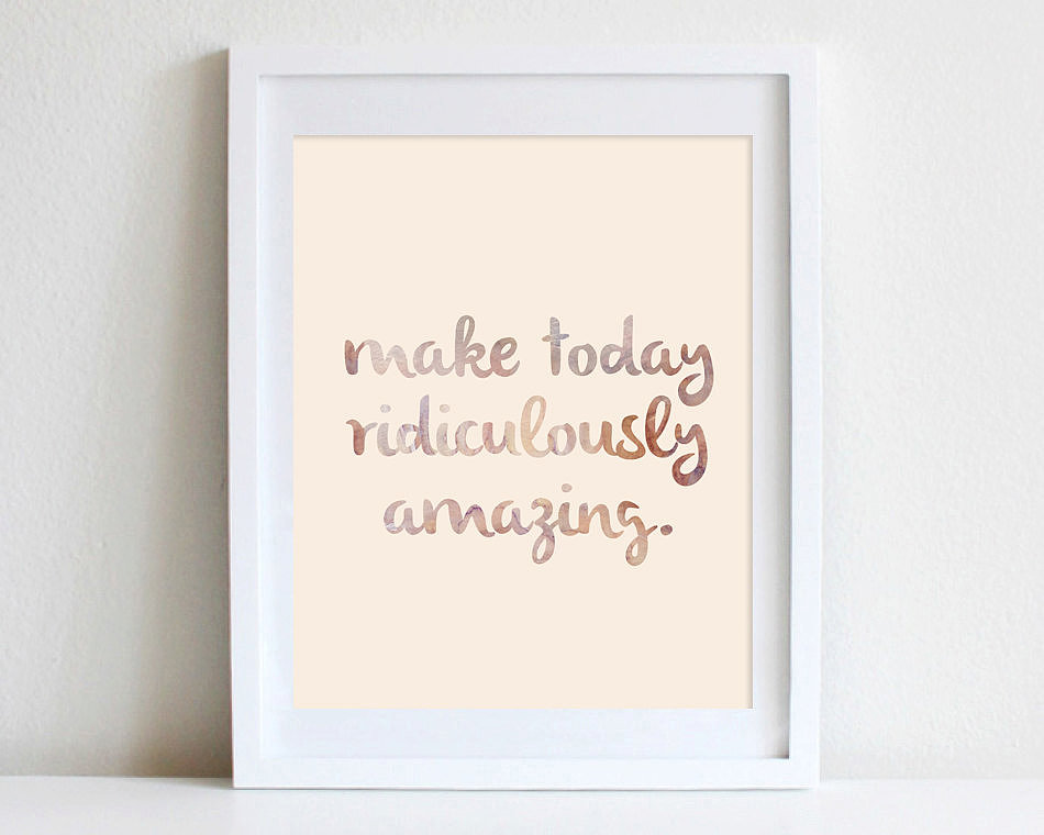 """Make today ridiculously amazing,"" reads this inspirational poster ($16)."